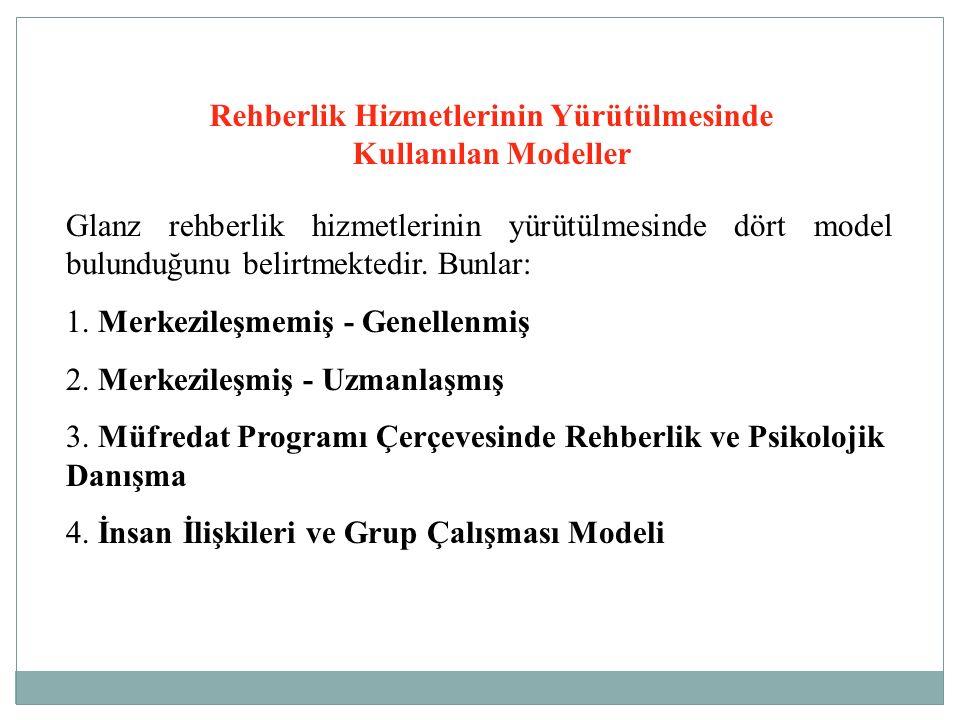 Rehberlik Hizmetlerinin Yürütülmesinde Kullanılan Modeller Glanz rehberlik hizmetlerinin yürütülmesinde dört model bulunduğunu belirtmektedir. Bunlar: