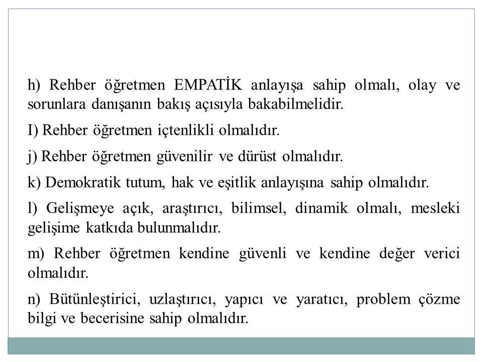 h) Rehber öğretmen EMPATİK anlayışa sahip olmalı, olay ve sorunlara danışanın bakış açısıyla bakabilmelidir. I) Rehber öğretmen içtenlikli olmalıdır.