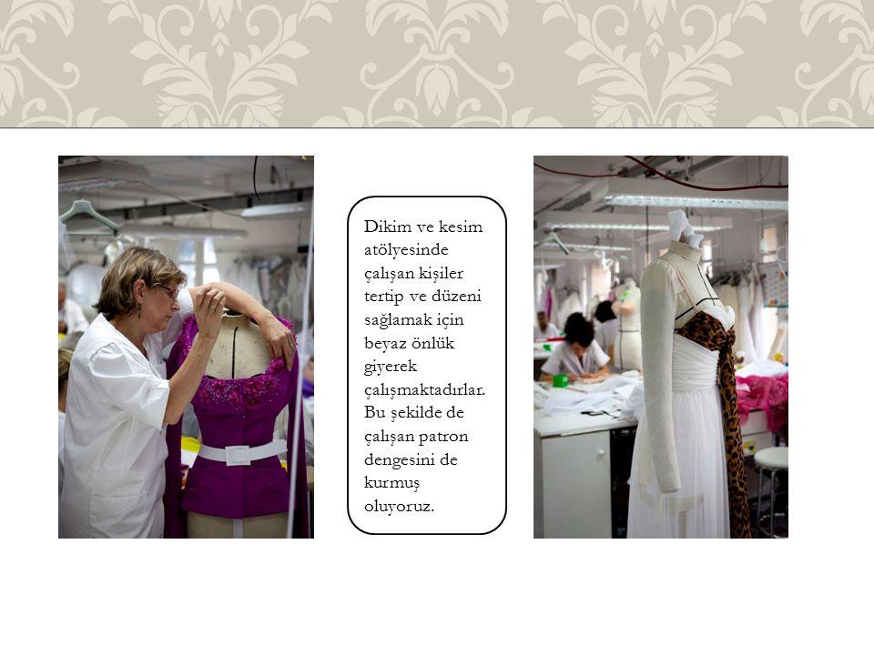 Dikim ve kesim atölyesinde çalışan kişiler tertip ve düzeni sağlamak için beyaz önlük giyerek çalışmaktadırlar. Bu şekilde de çalışan patron dengesini