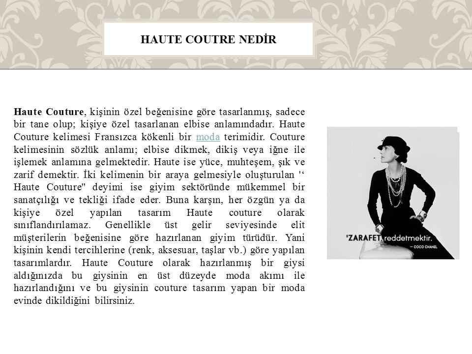 Haute Couture, kişinin özel beğenisine göre tasarlanmış, sadece bir tane olup; kişiye özel tasarlanan elbise anlamındadır. Haute Couture kelimesi Fran