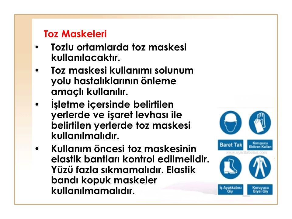 Toz Maskeleri Tozlu ortamlarda toz maskesi kullanılacaktır. Toz maskesi kullanımı solunum yolu hastalıklarının önleme amaçlı kullanılır. İşletme içers
