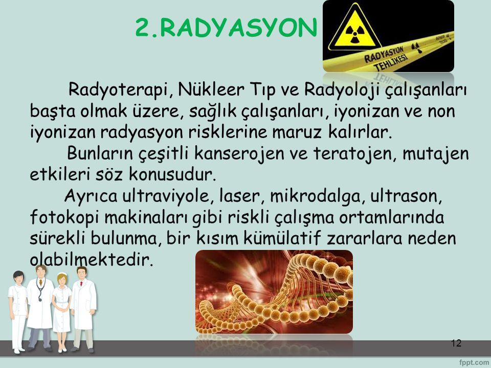 12 Radyoterapi, Nükleer Tıp ve Radyoloji çalışanları başta olmak üzere, sağlık çalışanları, iyonizan ve non iyonizan radyasyon risklerine maruz kalırl