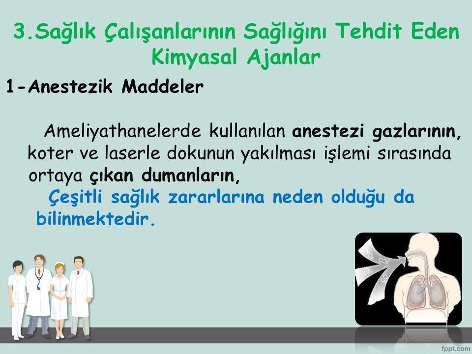 3.Sağlık Çalışanlarının Sağlığını Tehdit Eden Kimyasal Ajanlar 1-Anestezik Maddeler Ameliyathanelerde kullanılan anestezi gazlarının, koter ve laserle