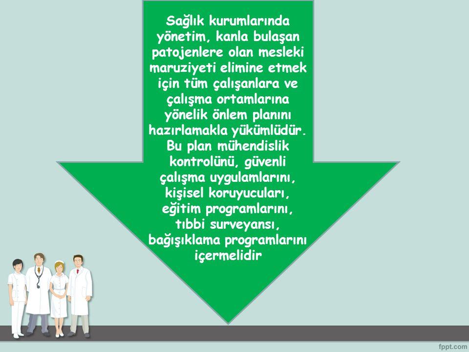 Sağlık kurumlarında yönetim, kanla bulaşan patojenlere olan mesleki maruziyeti elimine etmek için tüm çalışanlara ve çalışma ortamlarına yönelik önlem