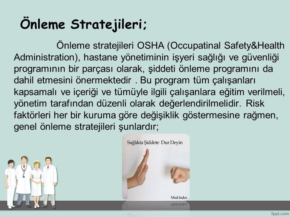 Önleme stratejileri OSHA (Occupatinal Safety&Health Administration), hastane yönetiminin işyeri sağlığı ve güvenliği programının bir parçası olarak, ş