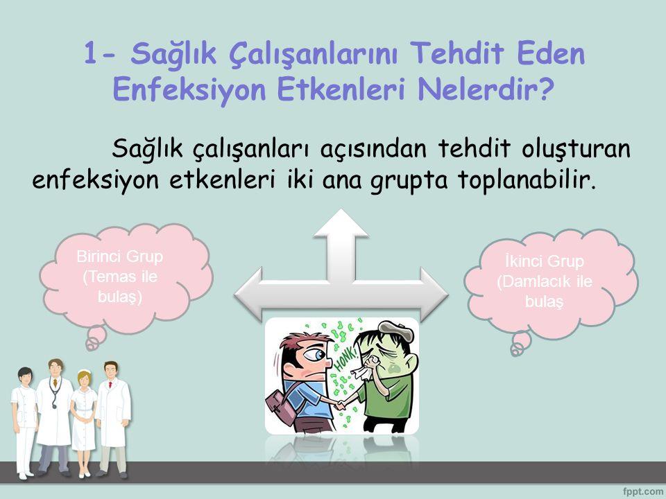 1- Sağlık Çalışanlarını Tehdit Eden Enfeksiyon Etkenleri Nelerdir? Sağlık çalışanları açısından tehdit oluşturan enfeksiyon etkenleri iki ana grupta t