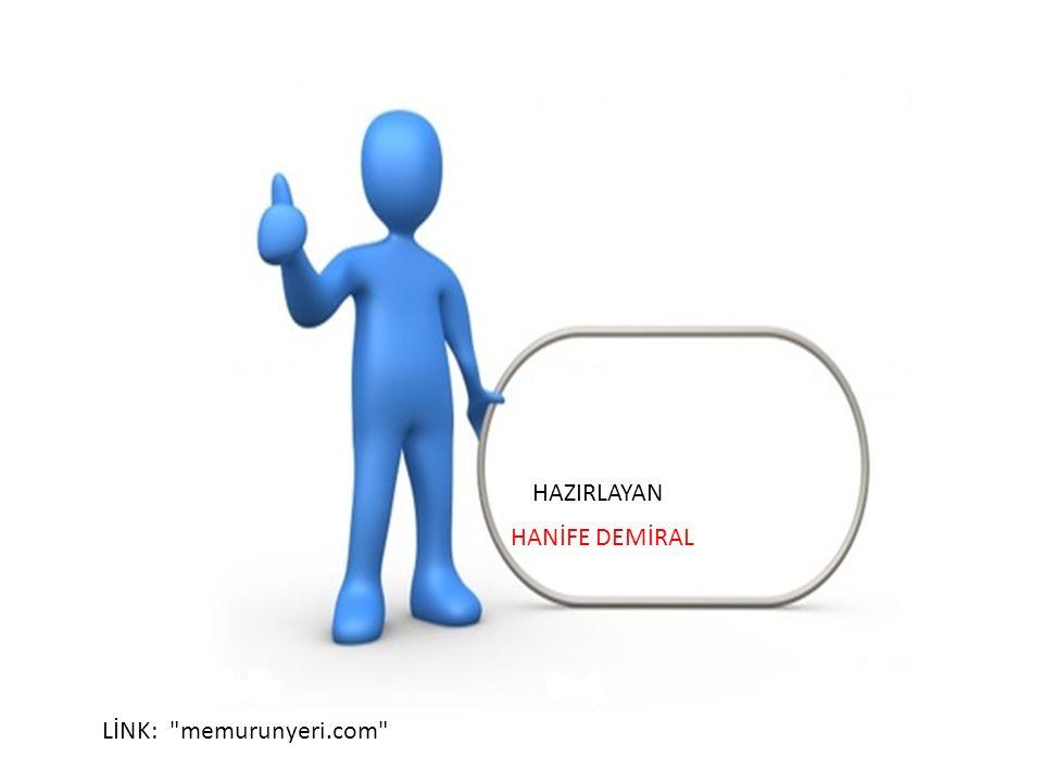 HANİFE DEMİRAL HAZIRLAYAN LİNK: memurunyeri.com
