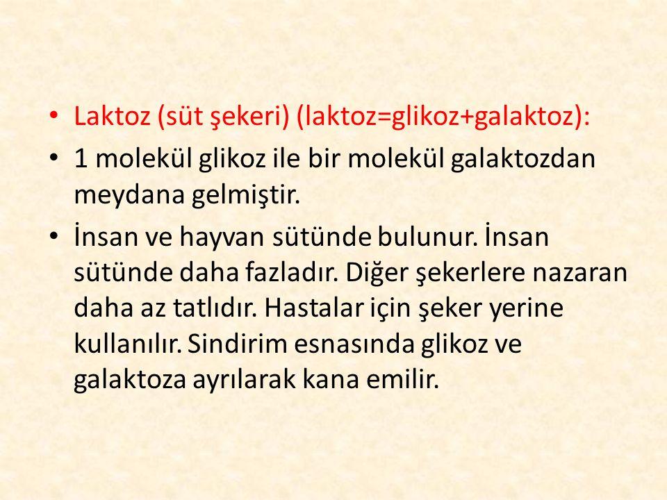 Laktoz (süt şekeri) (laktoz=glikoz+galaktoz): 1 molekül glikoz ile bir molekül galaktozdan meydana gelmiştir.