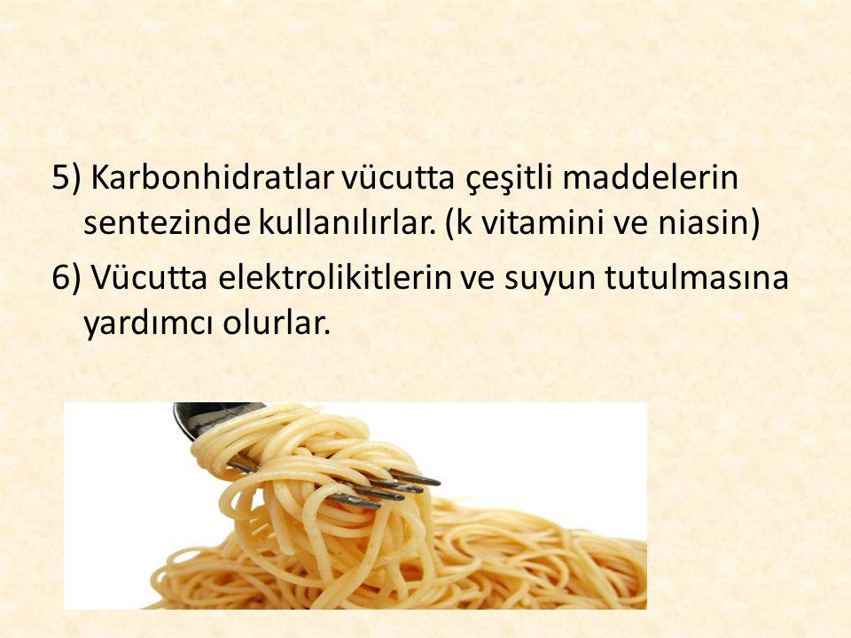 5) Karbonhidratlar vücutta çeşitli maddelerin sentezinde kullanılırlar. (k vitamini ve niasin) 6) Vücutta elektrolikitlerin ve suyun tutulmasına yardı