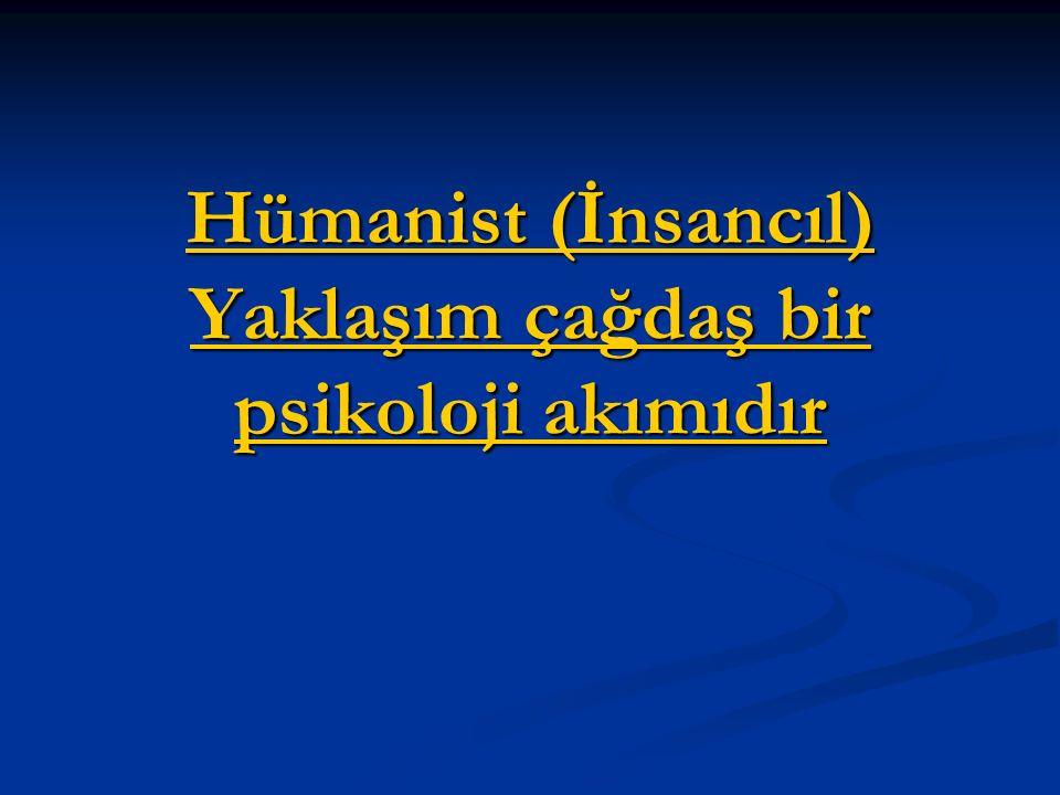 Hümanist (İnsancıl) Yaklaşım çağdaş bir psikoloji akımıdır Hümanist (İnsancıl) Yaklaşım çağdaş bir psikoloji akımıdır