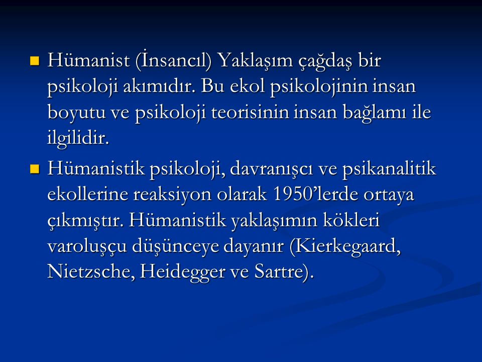 Hümanist (İnsancıl) Yaklaşım çağdaş bir psikoloji akımıdır.