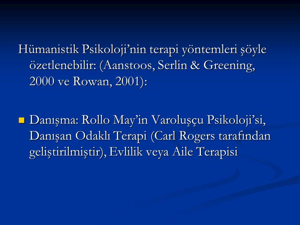 Hümanistik Psikoloji'nin terapi yöntemleri şöyle özetlenebilir: (Aanstoos, Serlin & Greening, 2000 ve Rowan, 2001): Danışma: Rollo May'in Varoluşçu Psikoloji'si, Danışan Odaklı Terapi (Carl Rogers tarafından geliştirilmiştir), Evlilik veya Aile Terapisi Danışma: Rollo May'in Varoluşçu Psikoloji'si, Danışan Odaklı Terapi (Carl Rogers tarafından geliştirilmiştir), Evlilik veya Aile Terapisi