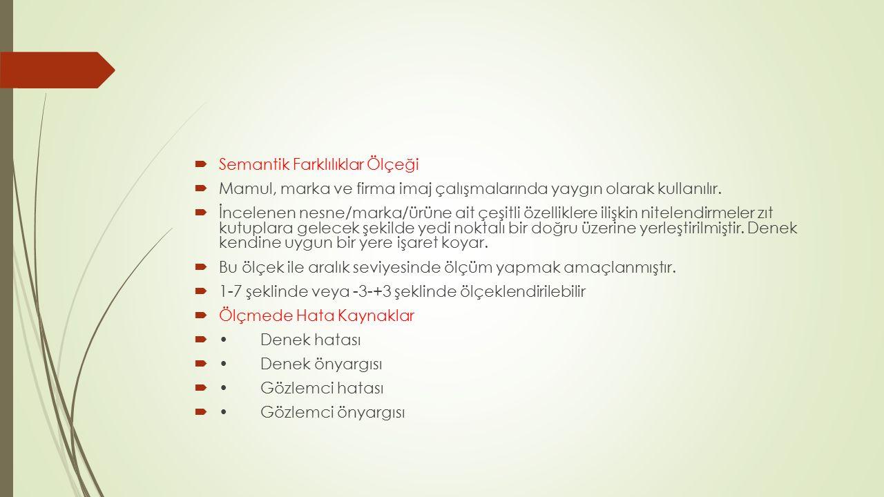  Semantik Farklılıklar Ölçeği  Mamul, marka ve firma imaj çalışmalarında yaygın olarak kullanılır.  İncelenen nesne/marka/ürüne ait çeşitli özellik