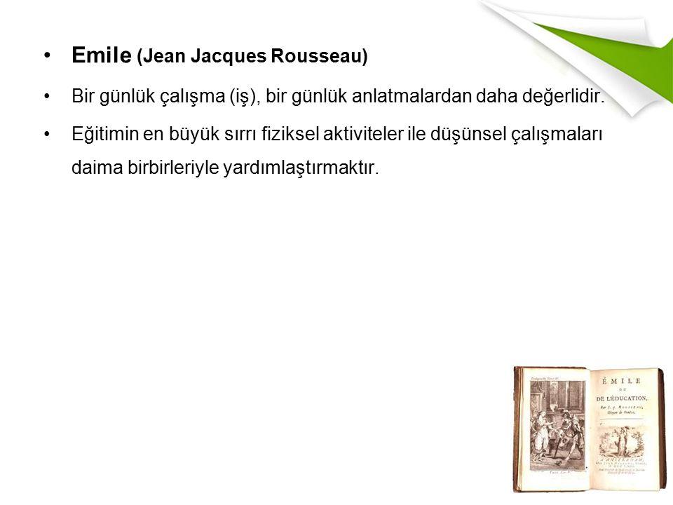 Emile (Jean Jacques Rousseau) Bir günlük çalışma (iş), bir günlük anlatmalardan daha değerlidir.