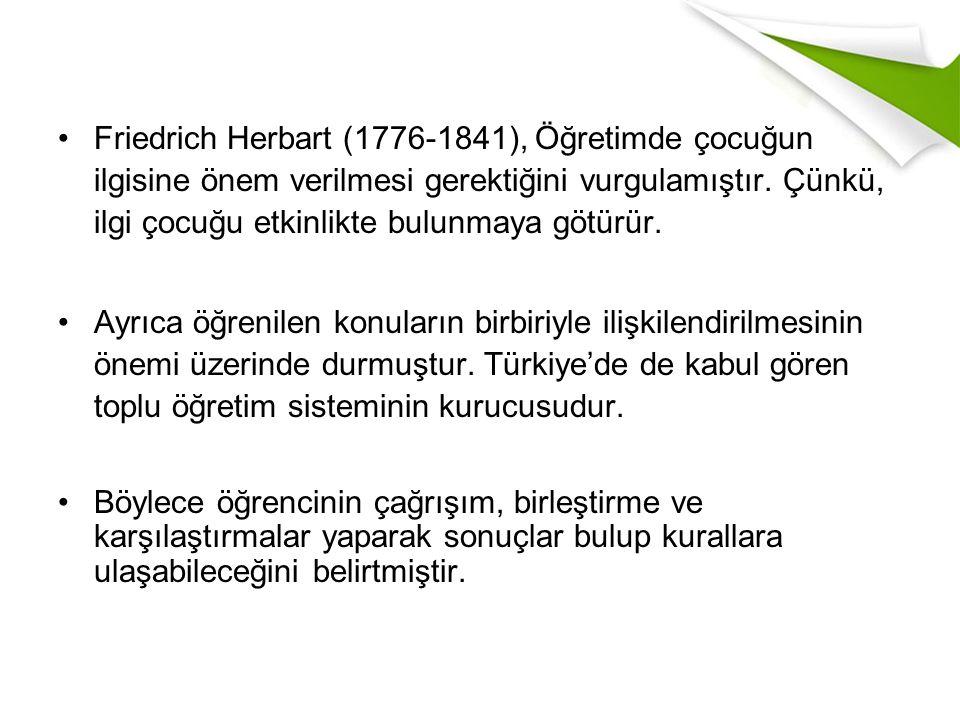 Friedrich Herbart (1776-1841), Öğretimde çocuğun ilgisine önem verilmesi gerektiğini vurgulamıştır.