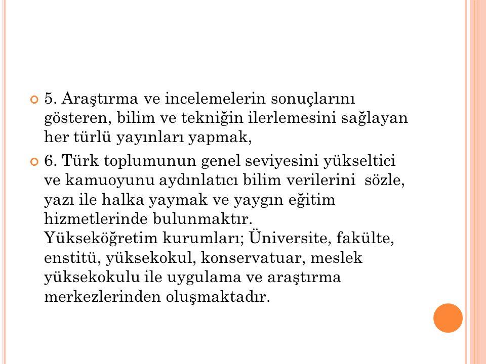 5. Araştırma ve incelemelerin sonuçlarını gösteren, bilim ve tekniğin ilerlemesini sağlayan her türlü yayınları yapmak, 6. Türk toplumunun genel seviy