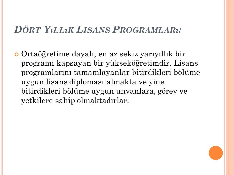 D ÖRT Y ıLLıK L ISANS P ROGRAMLARı : Ortaöğretime dayalı, en az sekiz yarıyıllık bir programı kapsayan bir yükseköğretimdir.