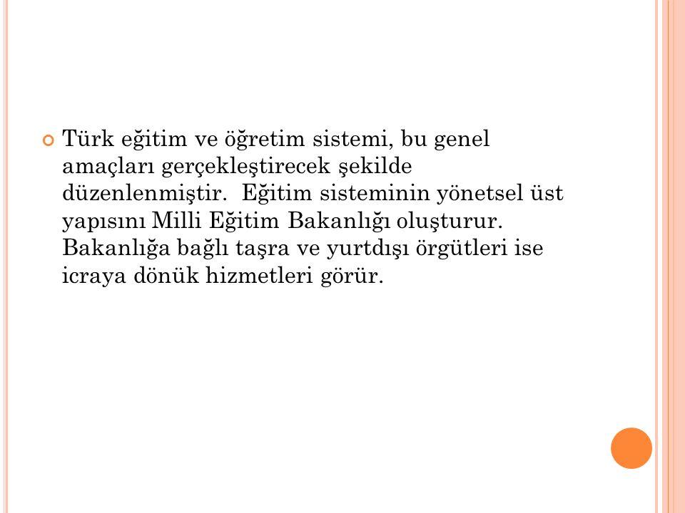 Türk eğitim ve öğretim sistemi, bu genel amaçları gerçekleştirecek şekilde düzenlenmiştir.