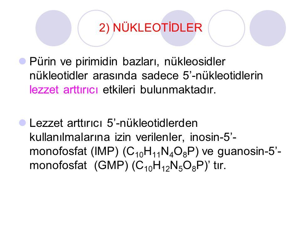 2) NÜKLEOTİDLER Pürin ve pirimidin bazları, nükleosidler nükleotidler arasında sadece 5'-nükleotidlerin lezzet arttırıcı etkileri bulunmaktadır. Lezze