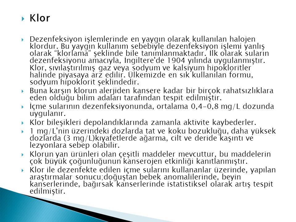  Klor  Dezenfeksiyon işlemlerinde en yaygın olarak kullanılan halojen klordur.