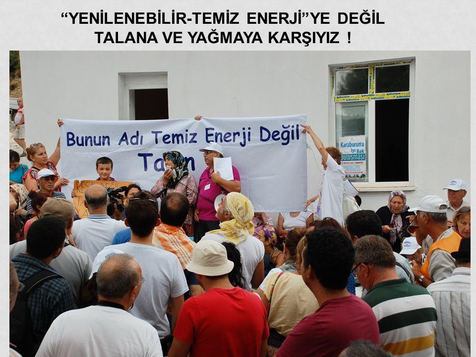 """""""YENİLENEBİLİR-TEMİZ ENERJİ""""YE DEĞİL TALANA VE YAĞMAYA KARŞIYIZ !"""