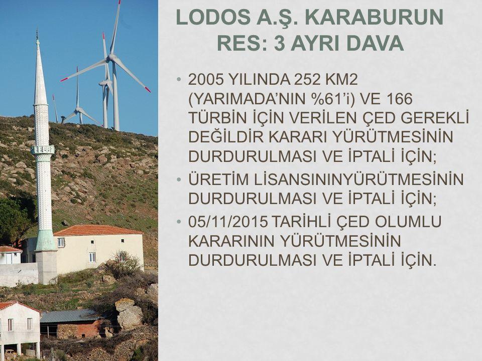 LODOS A.Ş. KARABURUN RES: 3 AYRI DAVA 2005 YILINDA 252 KM2 (YARIMADA'NIN %61'i) VE 166 TÜRBİN İÇİN VERİLEN ÇED GEREKLİ DEĞİLDİR KARARI YÜRÜTMESİNİN DU