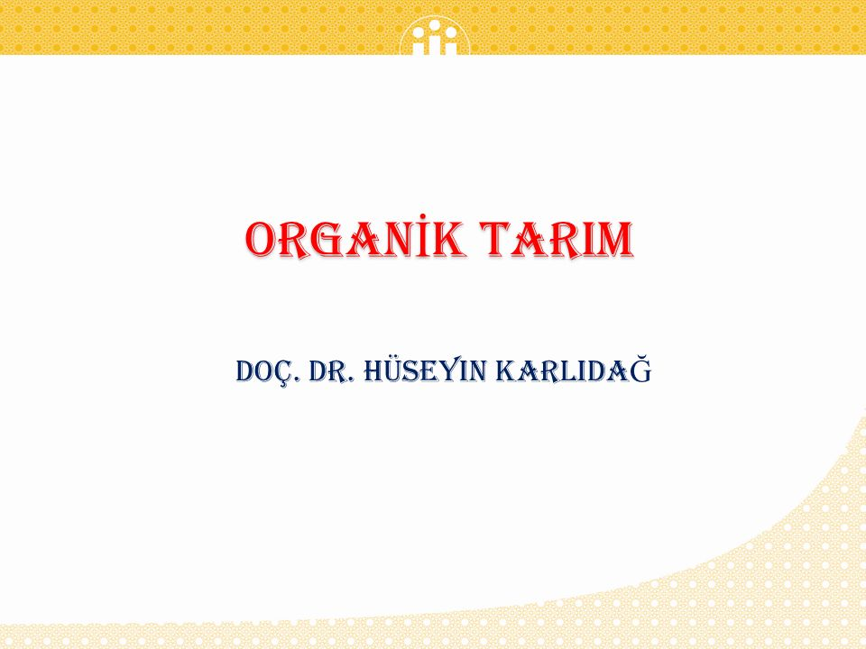 Organ İ k tarIm Doç. Dr. Hüseyin KARLIDA Ğ