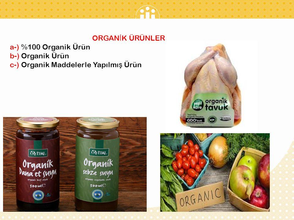 ORGAN İ K ÜRÜNLER a-) %100 Organik Ürün b-) Organik Ürün c-) Organik Maddelerle Yapılmı ş Ürün