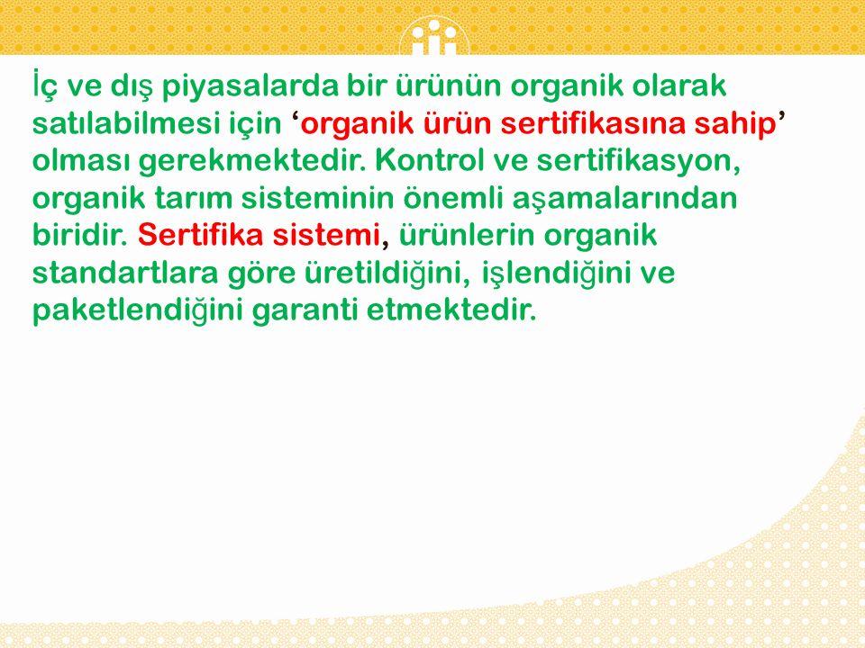 İ ç ve dı ş piyasalarda bir ürünün organik olarak satılabilmesi için 'organik ürün sertifikasına sahip' olması gerekmektedir. Kontrol ve sertifikasyon