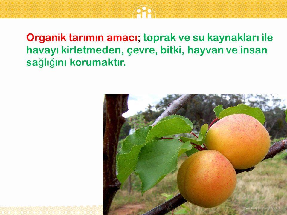 Organik tarımın amacı; toprak ve su kaynakları ile havayı kirletmeden, çevre, bitki, hayvan ve insan sa ğ lı ğ ını korumaktır.