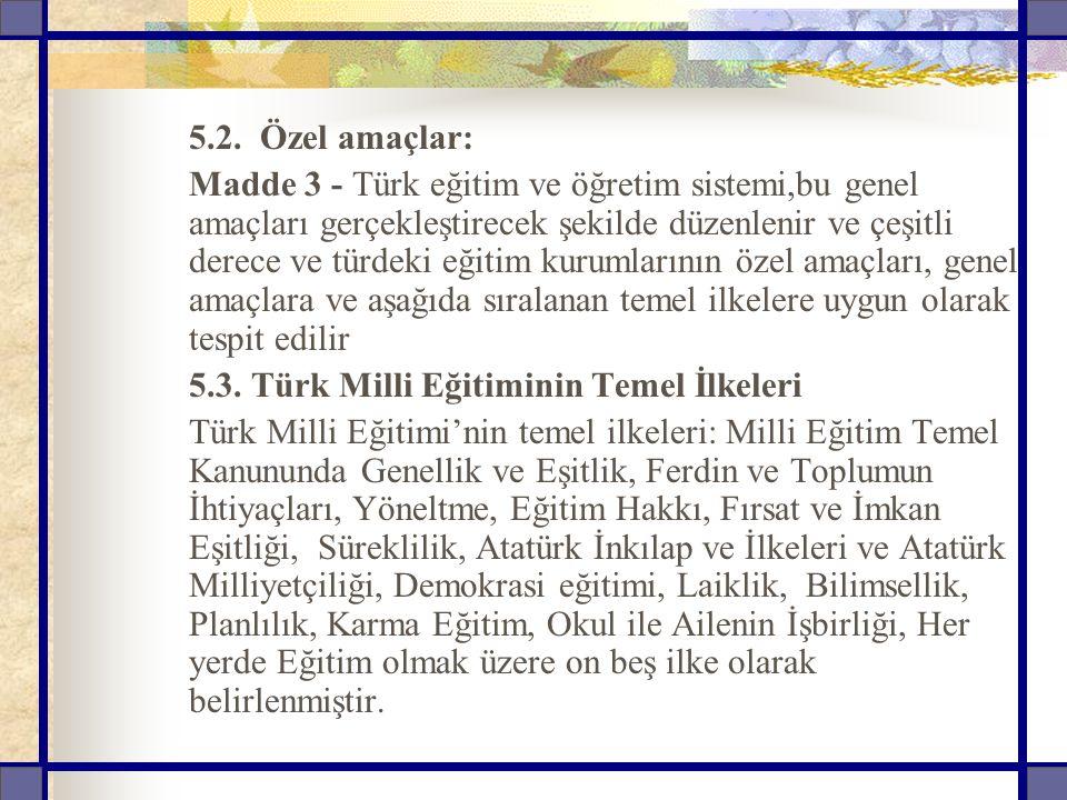 5.2. Özel amaçlar: Madde 3 - Türk eğitim ve öğretim sistemi,bu genel amaçları gerçekleştirecek şekilde düzenlenir ve çeşitli derece ve türdeki eğitim