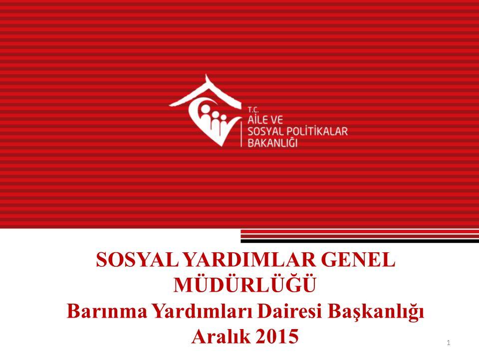 1 SOSYAL YARDIMLAR GENEL MÜDÜRLÜĞÜ Barınma Yardımları Dairesi Başkanlığı Aralık 2015
