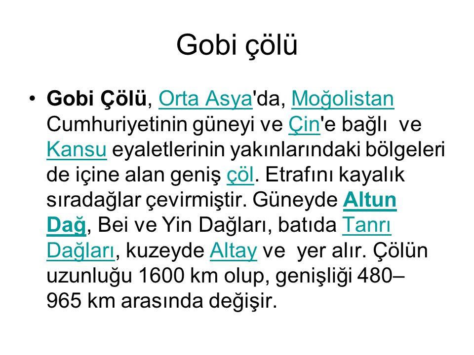 Gobi çölü Gobi Çölü, Orta Asya'da, Moğolistan Cumhuriyetinin güneyi ve Çin'e bağlı ve Kansu eyaletlerinin yakınlarındaki bölgeleri de içine alan geniş