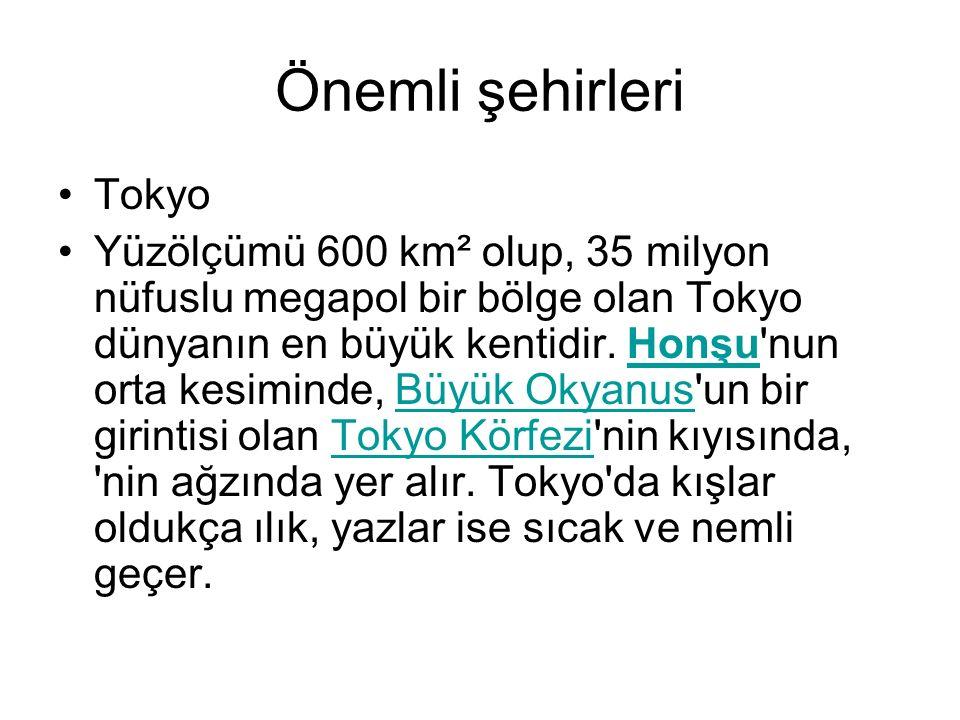 Önemli şehirleri Tokyo Yüzölçümü 600 km² olup, 35 milyon nüfuslu megapol bir bölge olan Tokyo dünyanın en büyük kentidir.