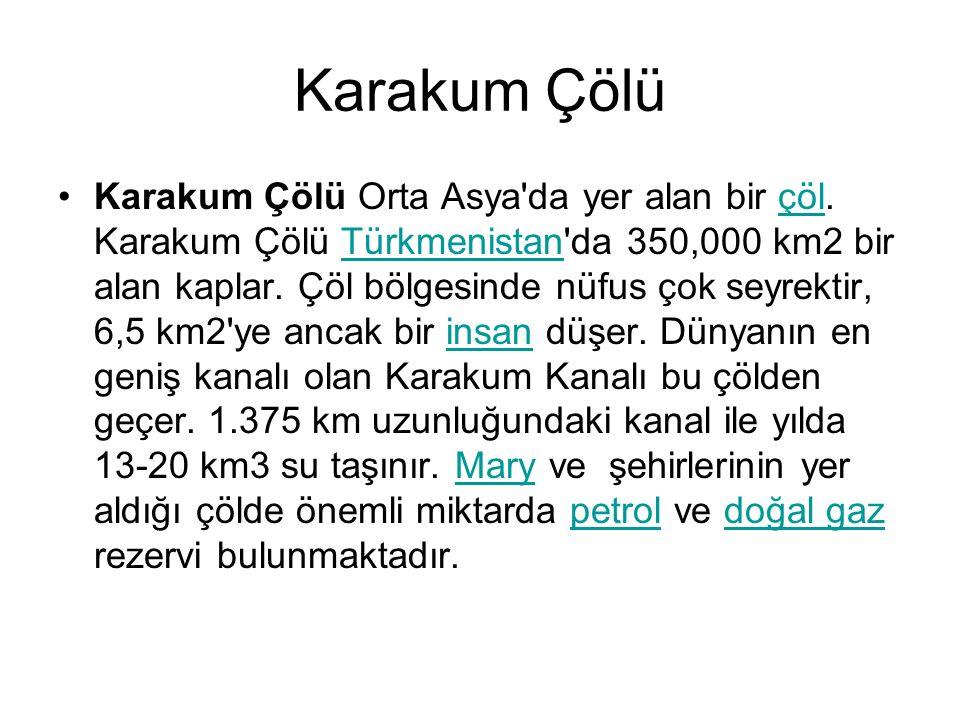 Karakum Çölü Karakum Çölü Orta Asya'da yer alan bir çöl. Karakum Çölü Türkmenistan'da 350,000 km2 bir alan kaplar. Çöl bölgesinde nüfus çok seyrektir,