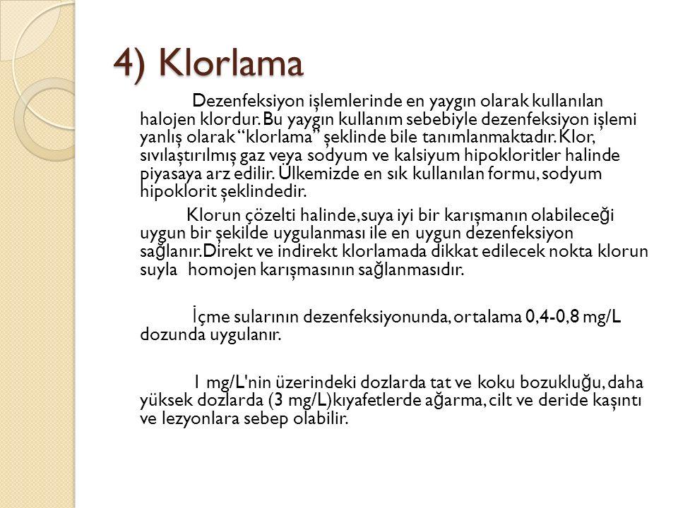 4) Klorlama Dezenfeksiyon işlemlerinde en yaygın olarak kullanılan halojen klordur.