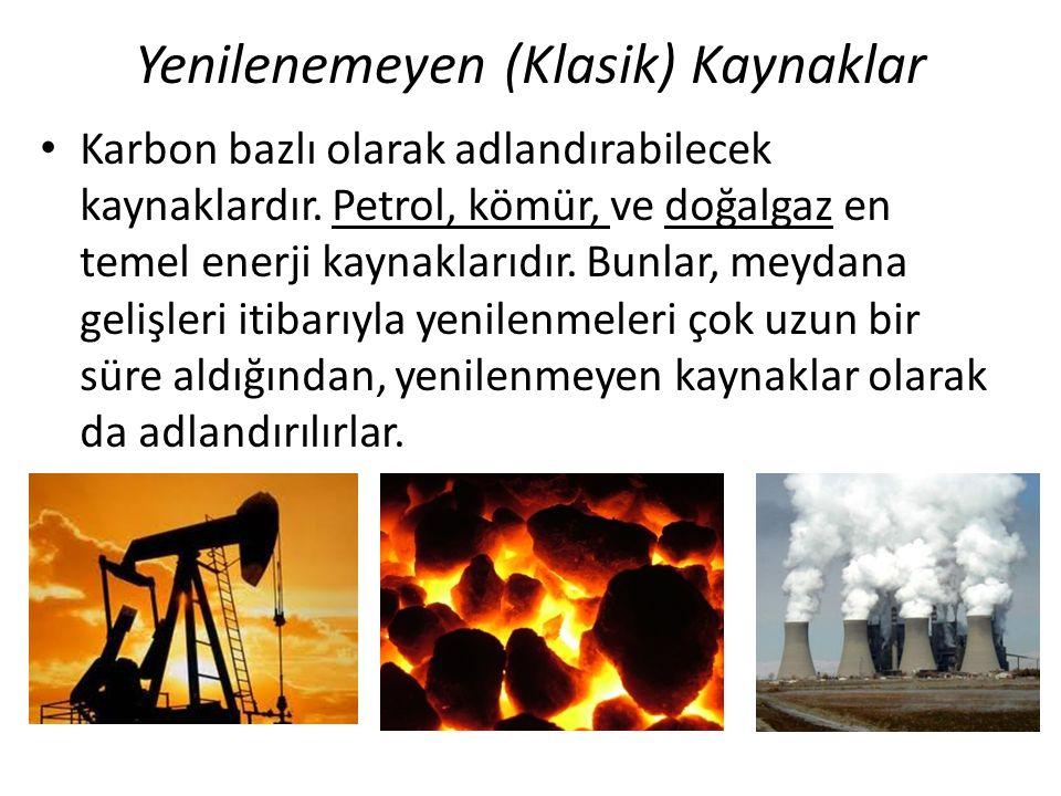 Yenilenemeyen (Klasik) Kaynaklar Karbon bazlı olarak adlandırabilecek kaynaklardır. Petrol, kömür, ve doğalgaz en temel enerji kaynaklarıdır. Bunlar,