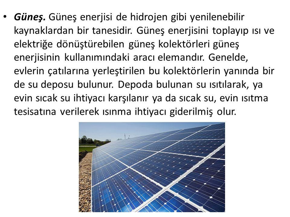 Güneş. Güneş enerjisi de hidrojen gibi yenilenebilir kaynaklardan bir tanesidir. Güneş enerjisini toplayıp ısı ve elektriğe dönüştürebilen güneş kolek