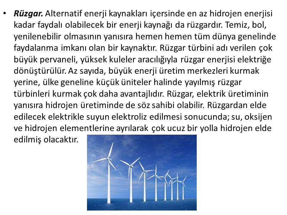 Rüzgar. Alternatif enerji kaynakları içersinde en az hidrojen enerjisi kadar faydalı olabilecek bir enerji kaynağı da rüzgardır. Temiz, bol, yenileneb