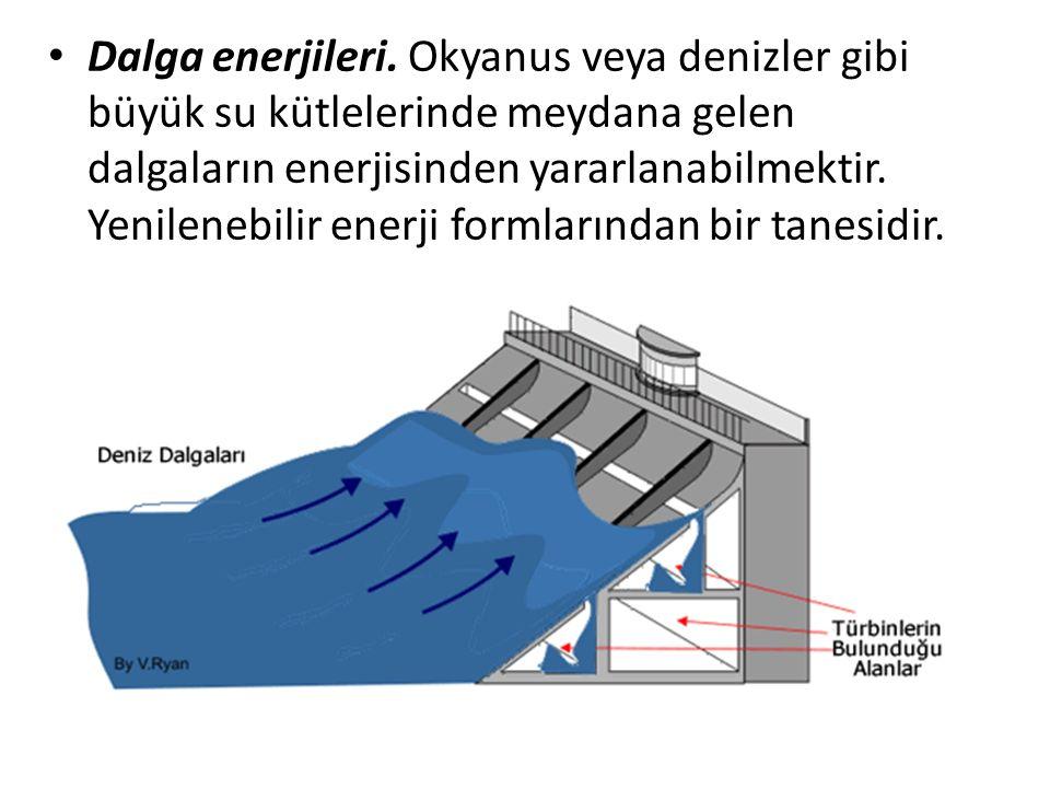 Dalga enerjileri. Okyanus veya denizler gibi büyük su kütlelerinde meydana gelen dalgaların enerjisinden yararlanabilmektir. Yenilenebilir enerji form