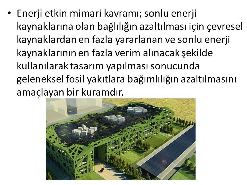 Enerji etkin mimari kavramı; sonlu enerji kaynaklarına olan bağlılığın azaltılması için çevresel kaynaklardan en fazla yararlanan ve sonlu enerji kaynaklarının en fazla verim alınacak şekilde kullanılarak tasarım yapılması sonucunda geleneksel fosil yakıtlara bağımlılığın azaltılmasını amaçlayan bir kuramdır.