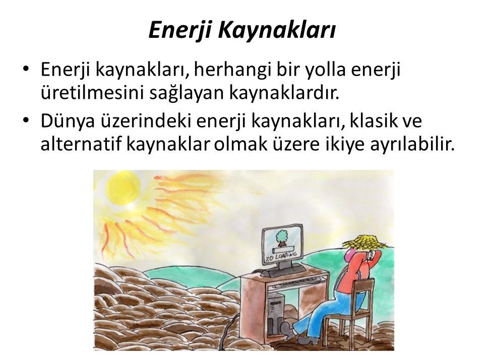 Enerji Kaynakları Enerji kaynakları, herhangi bir yolla enerji üretilmesini sağlayan kaynaklardır. Dünya üzerindeki enerji kaynakları, klasik ve alter