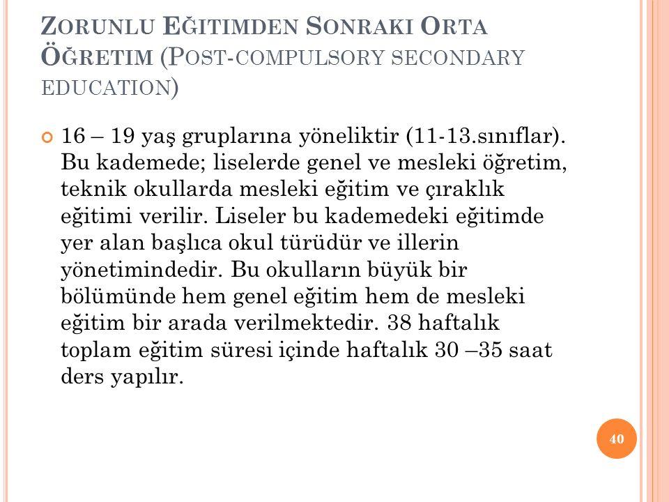Z ORUNLU E ĞITIMDEN S ONRAKI O RTA Ö ĞRETIM (P OST - COMPULSORY SECONDARY EDUCATION ) 16 – 19 yaş gruplarına yöneliktir (11-13.sınıflar).