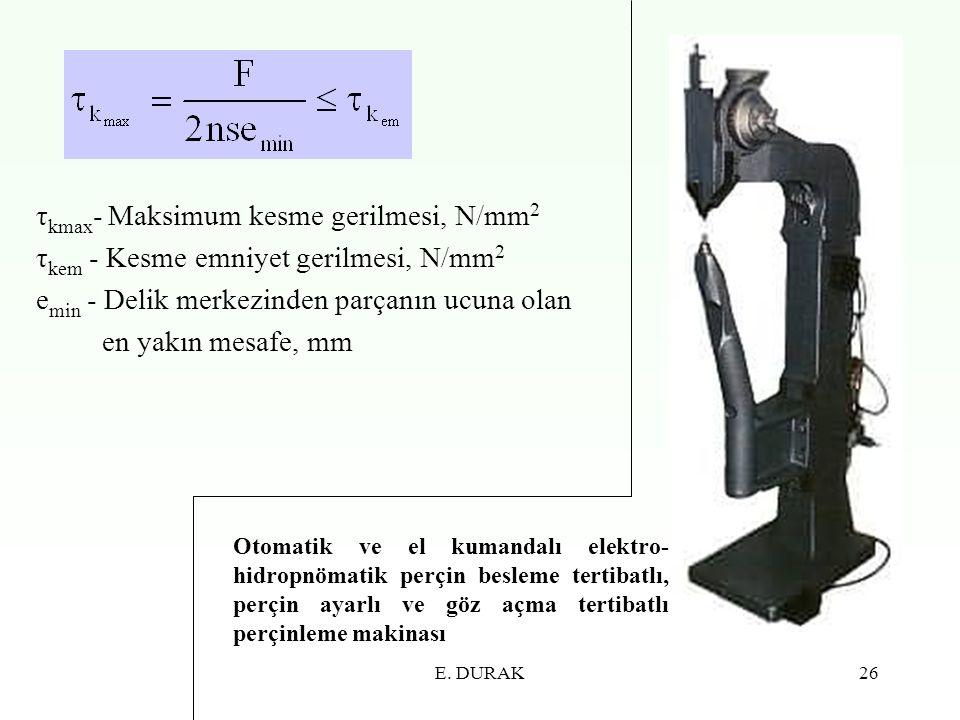 E. DURAK26 τ kmax - Maksimum kesme gerilmesi, N/mm 2 τ kem - Kesme emniyet gerilmesi, N/mm 2 e min - Delik merkezinden parçanın ucuna olan en yakın me