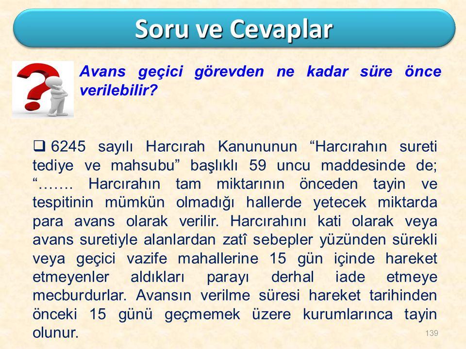 """139 Soru ve Cevaplar Avans geçici görevden ne kadar süre önce verilebilir?  6245 sayılı Harcırah Kanununun """"Harcırahın sureti tediye ve mahsubu"""" başl"""