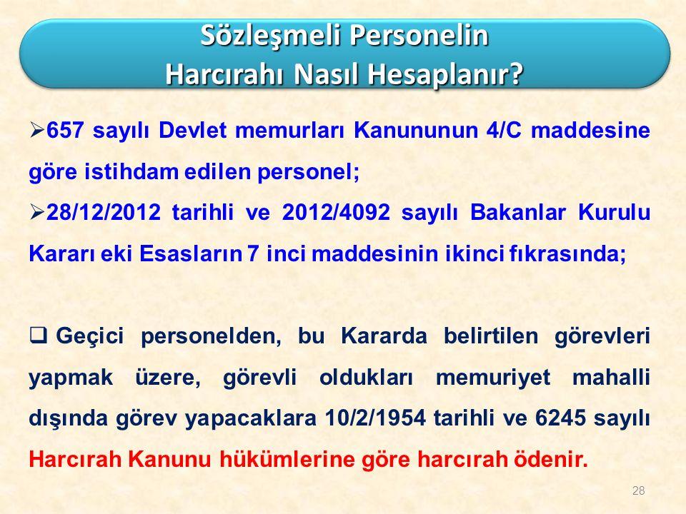 28  657 sayılı Devlet memurları Kanununun 4/C maddesine göre istihdam edilen personel;  28/12/2012 tarihli ve 2012/4092 sayılı Bakanlar Kurulu Karar
