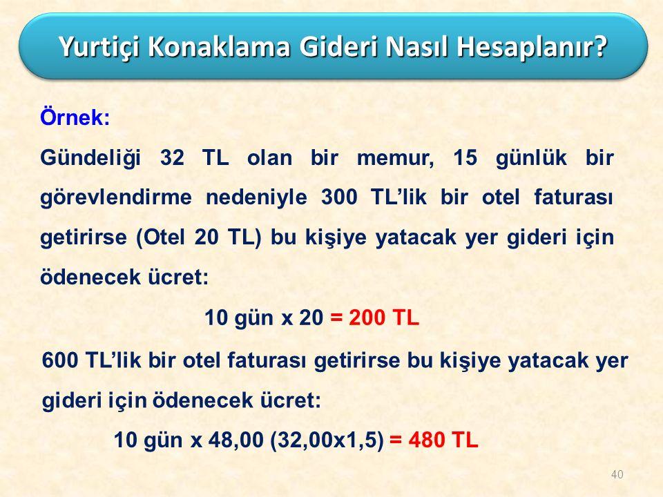 Örnek: Gündeliği 32 TL olan bir memur, 15 günlük bir görevlendirme nedeniyle 300 TL'lik bir otel faturası getirirse (Otel 20 TL) bu kişiye yatacak yer