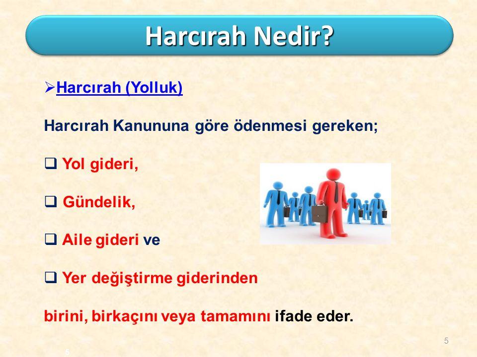 5  Harcırah (Yolluk) Harcırah Kanununa göre ödenmesi gereken;  Yol gideri,  Gündelik,  Aile gideri ve  Yer değiştirme giderinden birini, birkaçın