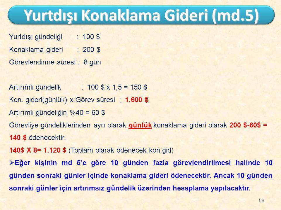 88 Yurtdışı gündeliği : 100 $ Konaklama gideri : 200 $ Görevlendirme süresi : 8 gün Artırımlı gündelik : 100 $ x 1,5 = 150 $ Kon. gideri(günlük) x Gör