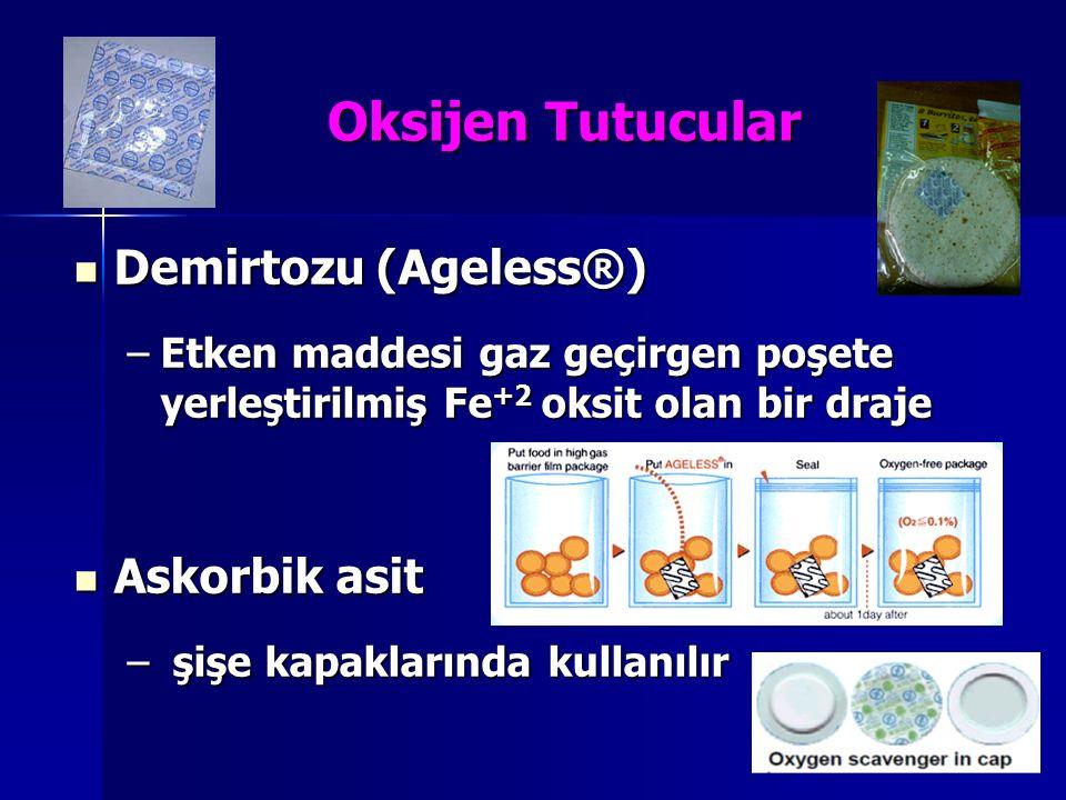 Oksijen Tutucular Demirtozu (Ageless®) Demirtozu (Ageless®) –Etken maddesi gaz geçirgen poşete yerleştirilmiş Fe +2 oksit olan bir draje Askorbik asit